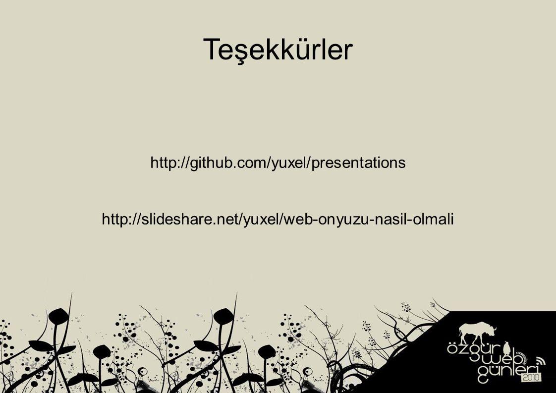 Teşekkürler http://github.com/yuxel/presentations http://slideshare.net/yuxel/web-onyuzu-nasil-olmali