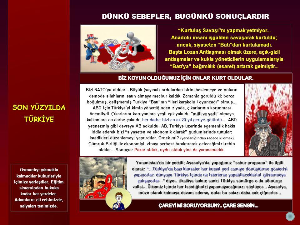 UYANMAZAMANI Bizler, Selçuklu - Osmanlı ve Cumhuriyet dönemlerinin hiç birinde uzun süren işgaller görmediğimizden sömürge ülkesi olmadık.