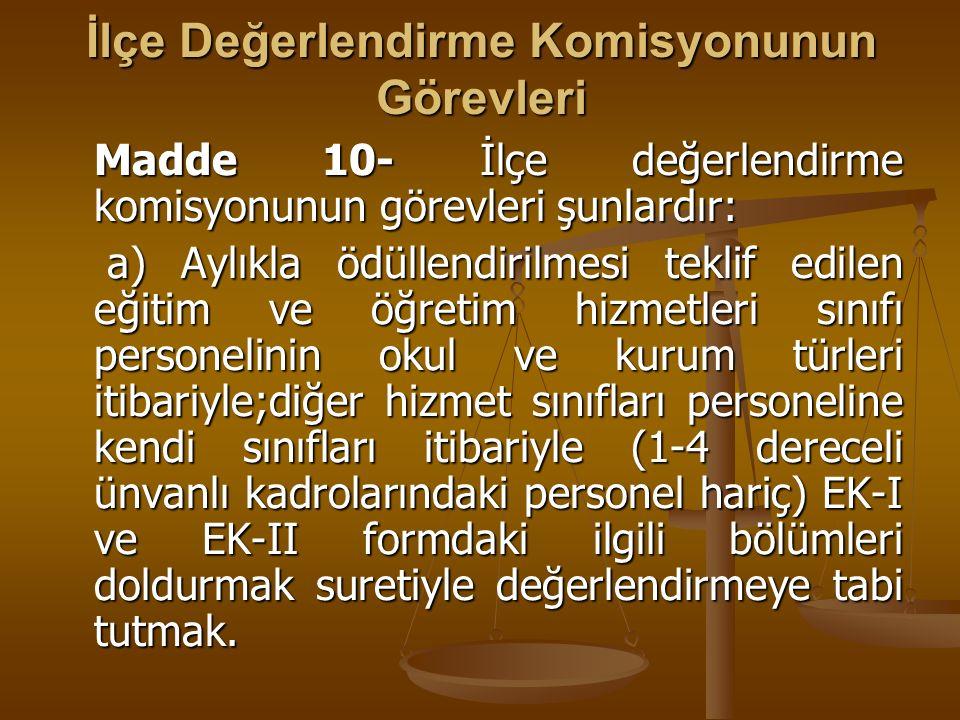 İlçe Değerlendirme Komisyonunun Görevleri Madde 10- İlçe değerlendirme komisyonunun görevleri şunlardır: a) Aylıkla ödüllendirilmesi teklif edilen eği
