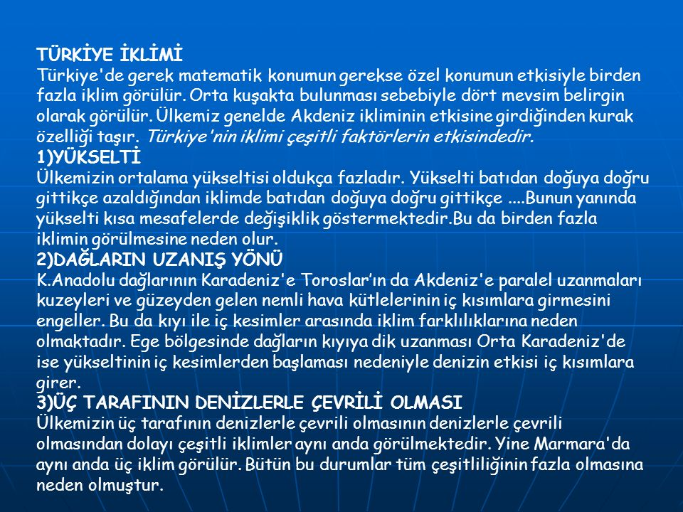 TÜRKİYE İKLİMİ Türkiye'de gerek matematik konumun gerekse özel konumun etkisiyle birden fazla iklim görülür. Orta kuşakta bulunması sebebiyle dört mev