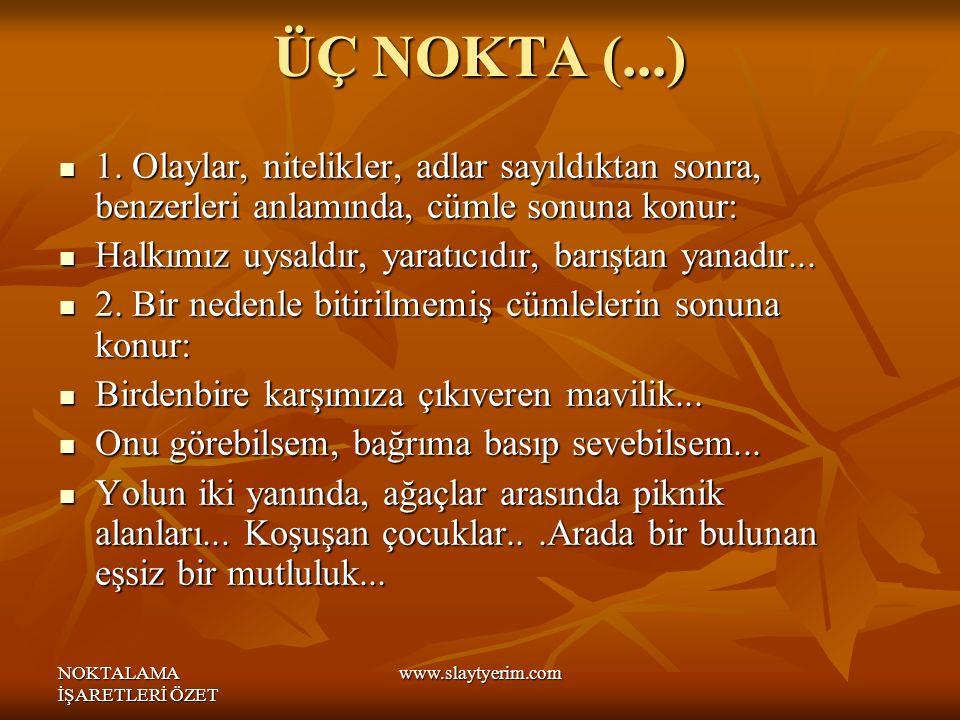 NOKTALAMA İŞARETLERİ ÖZET www.slaytyerim.com ÜÇ NOKTA (...) 1.