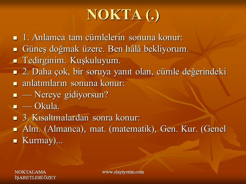 NOKTALAMA İŞARETLERİ ÖZET www.slaytyerim.com NOKTA (.) 1.