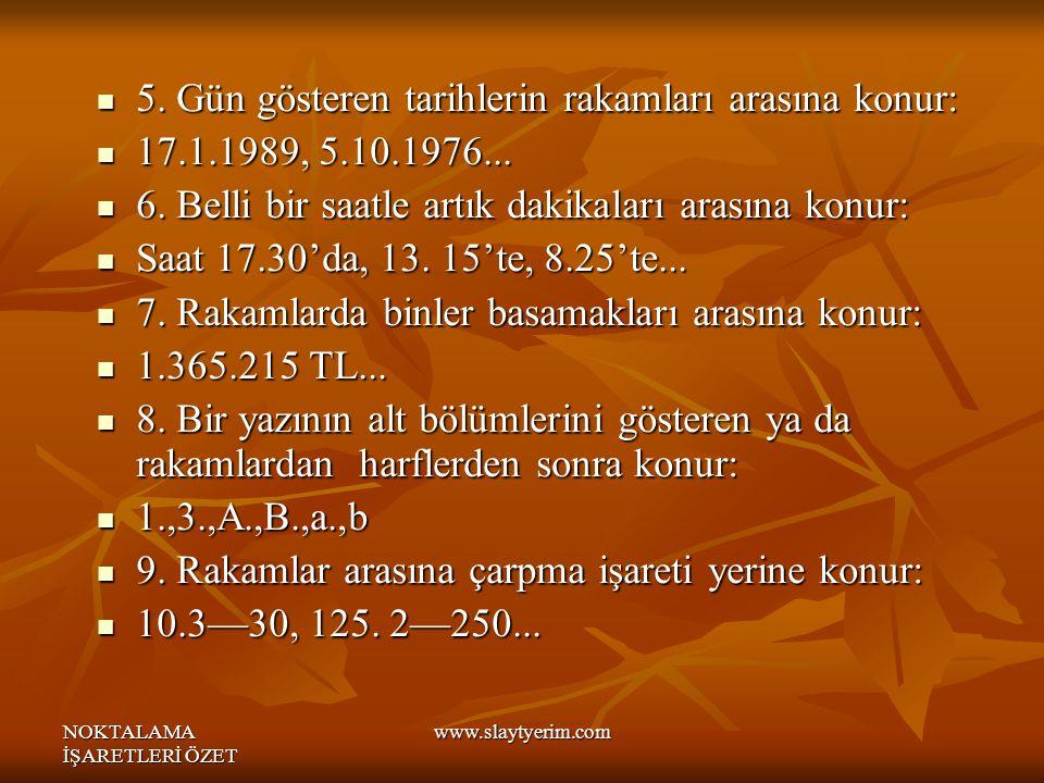 NOKTALAMA İŞARETLERİ ÖZET www.slaytyerim.com 5.Gün gösteren tarihlerin rakamları arasına konur: 5.