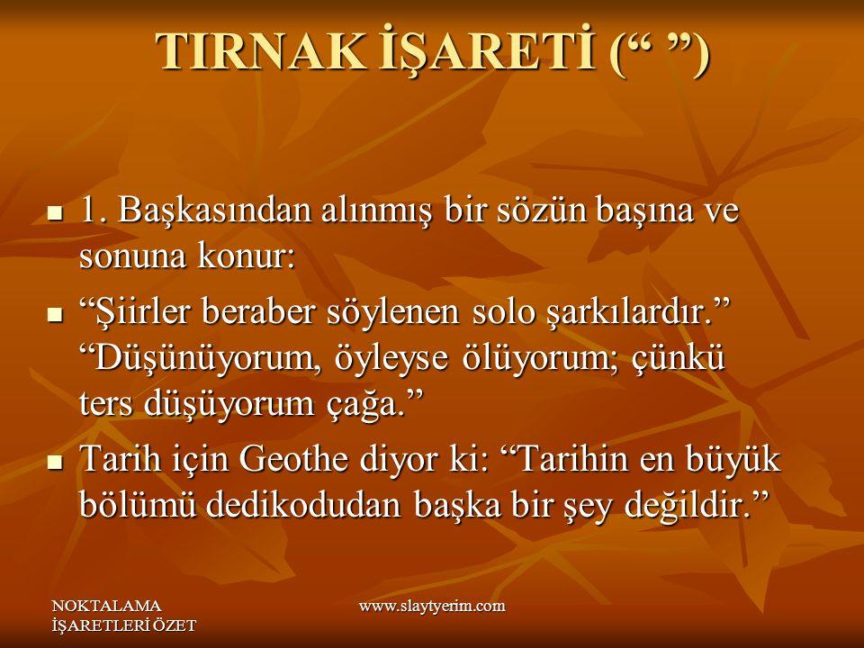 NOKTALAMA İŞARETLERİ ÖZET www.slaytyerim.com TIRNAK İŞARETİ ( ) 1.