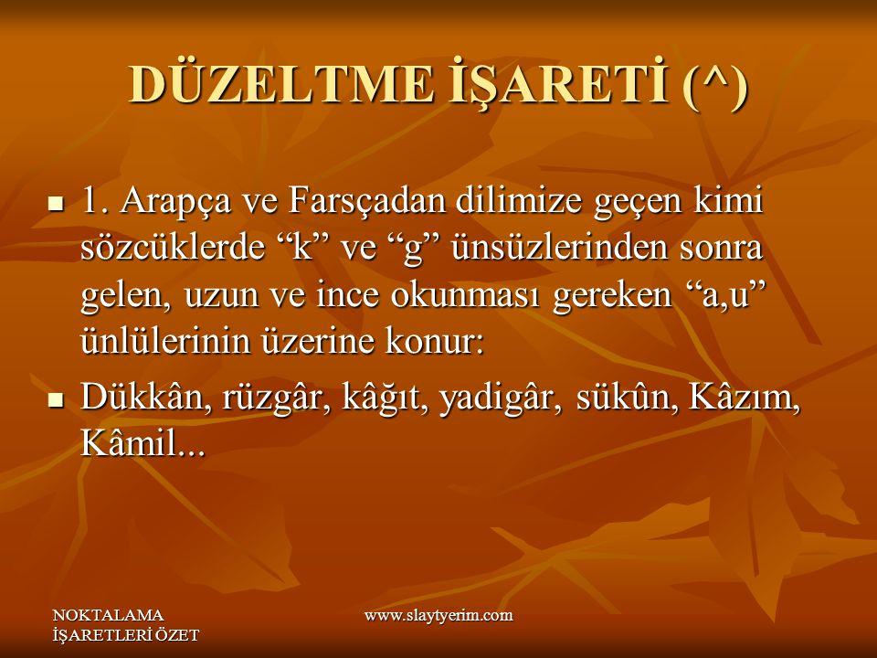 NOKTALAMA İŞARETLERİ ÖZET www.slaytyerim.com DÜZELTME İŞARETİ (^) 1.