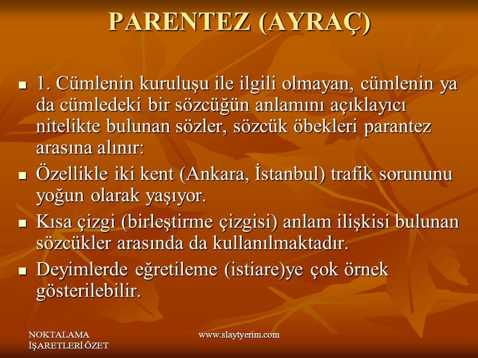 NOKTALAMA İŞARETLERİ ÖZET www.slaytyerim.com PARENTEZ (AYRAÇ) 1.