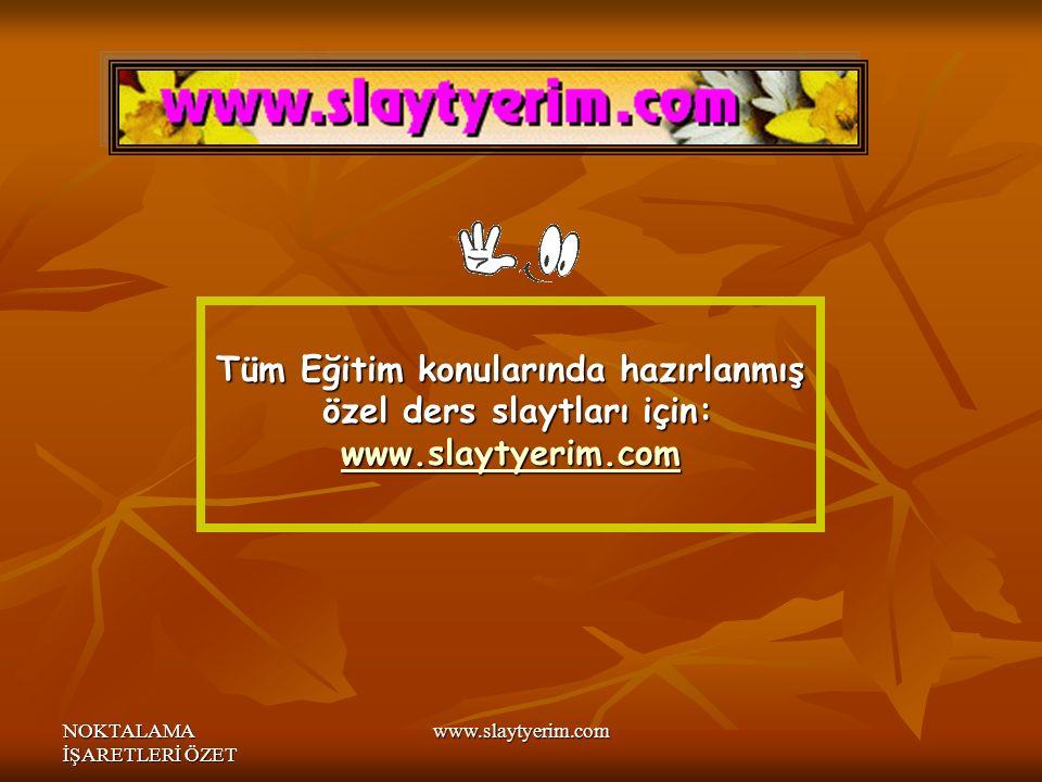 NOKTALAMA İŞARETLERİ ÖZET www.slaytyerim.com Tüm Eğitim konularında hazırlanmış özel ders slaytları için: wwww wwww wwww....