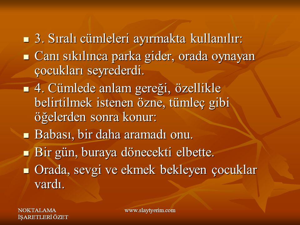 NOKTALAMA İŞARETLERİ ÖZET www.slaytyerim.com 3.Sıralı cümleleri ayırmakta kullanılır: 3.
