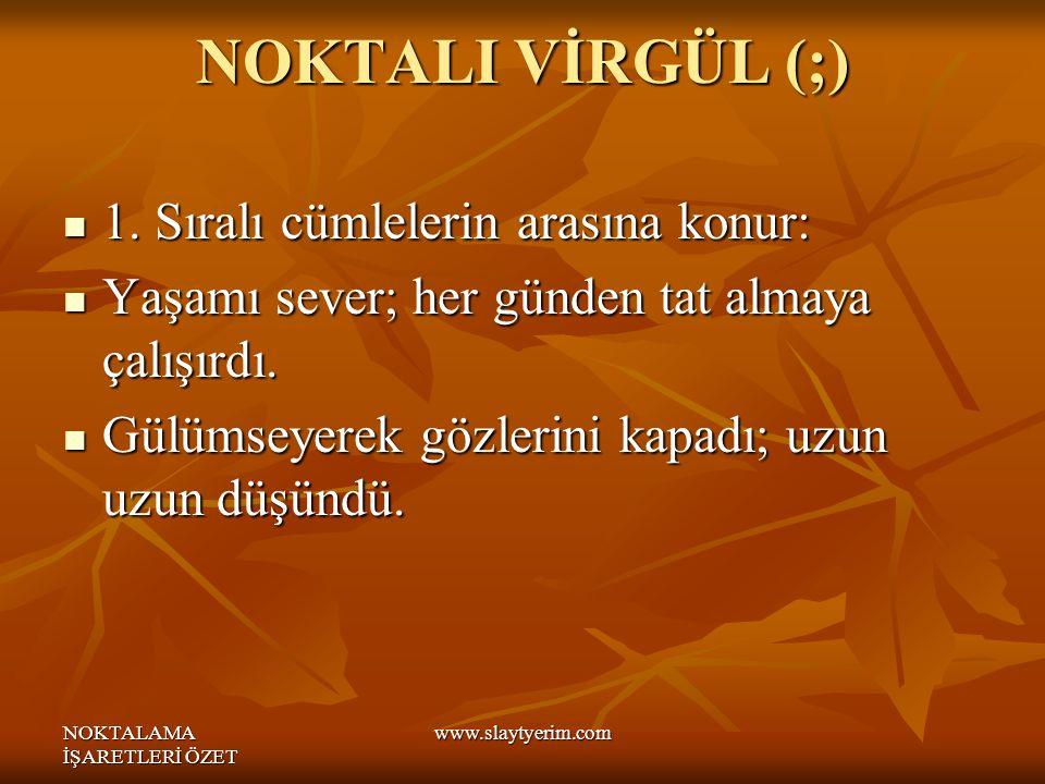 NOKTALAMA İŞARETLERİ ÖZET www.slaytyerim.com NOKTALI VİRGÜL (;) 1.