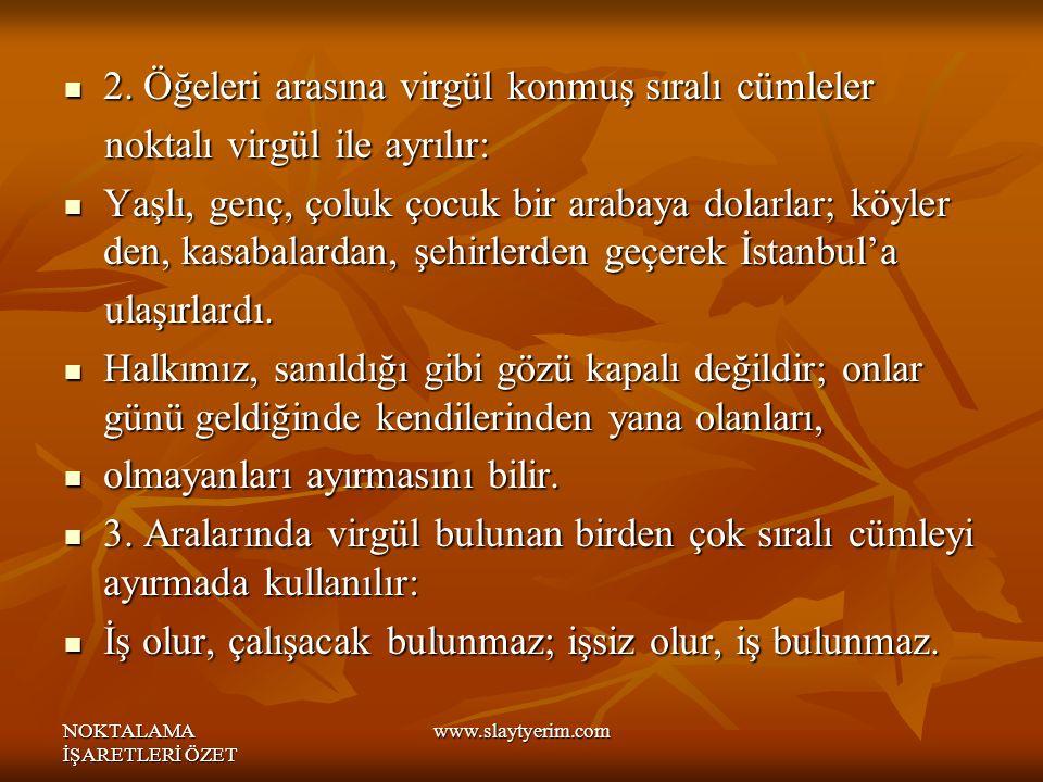 NOKTALAMA İŞARETLERİ ÖZET www.slaytyerim.com 2.Öğeleri arasına virgül konmuş sıralı cümleler 2.