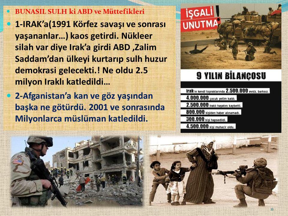 BUNASIL SULH ki ABD ve Müttefikleri 1-IRAK'a(1991 Körfez savaşı ve sonrası yaşananlar…) kaos getirdi.