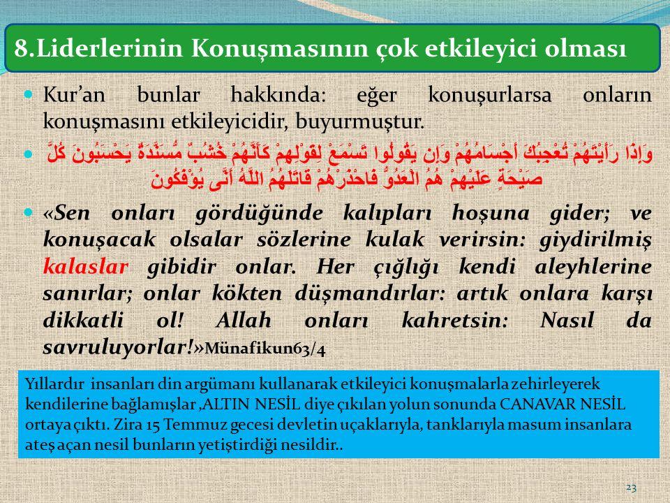Kur'an bunlar hakkında: eğer konuşurlarsa onların konuşmasını etkileyicidir, buyurmuştur.