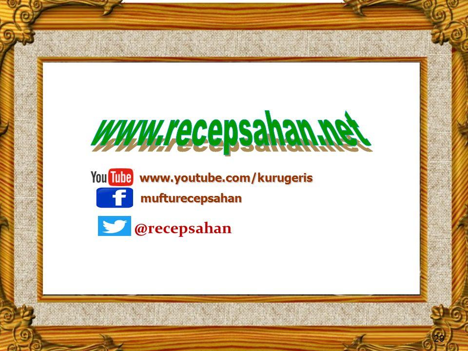 29 www.youtube.com/kurugeris mufturecepsahan @recepsahan