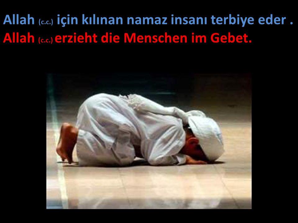 Allah (c.c.) için kılınan namaz insanı terbiye eder. Allah (c.c.) erzieht die Menschen im Gebet.