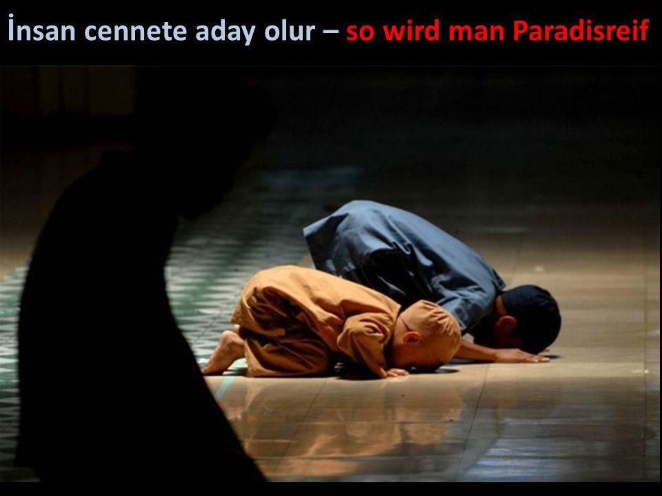 İ nsan cennete aday olur – so wird man Paradisreif