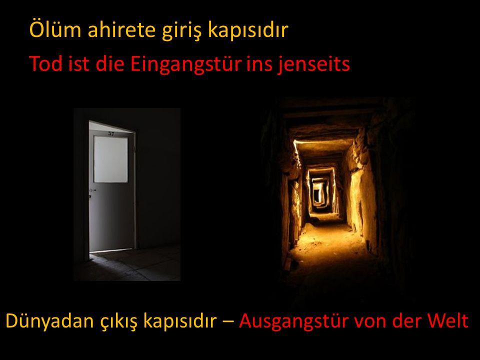 Ölüm ahirete giriş kapısıdır Dünyadan çıkış kapısıdır – Ausgangstür von der Welt Tod ist die Eingangstür ins jenseits