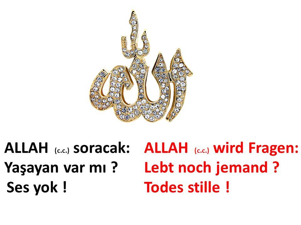 ALLAH (c.c.) soracak: Yaşayan var mı . Ses yok . ALLAH (c.c.) wird Fragen: Lebt noch jemand .