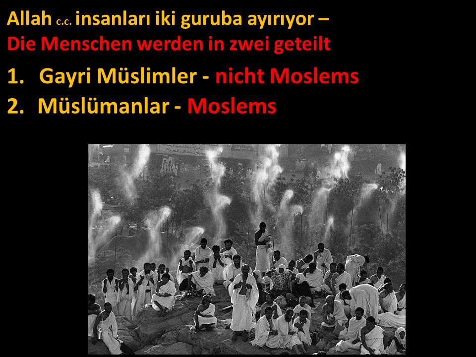 Allah c.c. insanları iki guruba ayırıyor – Die Menschen werden in zwei geteilt 1.1. Gayri Müslimler - nicht Moslems Müslümanlar - Moslems 2.2.