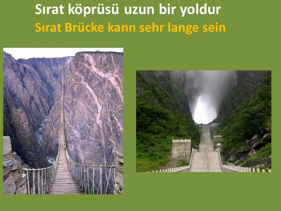Sırat köprüsü uzun bir yoldur Sırat Brücke kann sehr lange sein