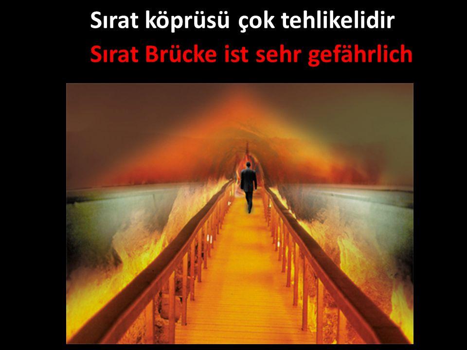 Sırat köprüsü çok tehlikelidir Sırat Brücke ist sehr gefährlich