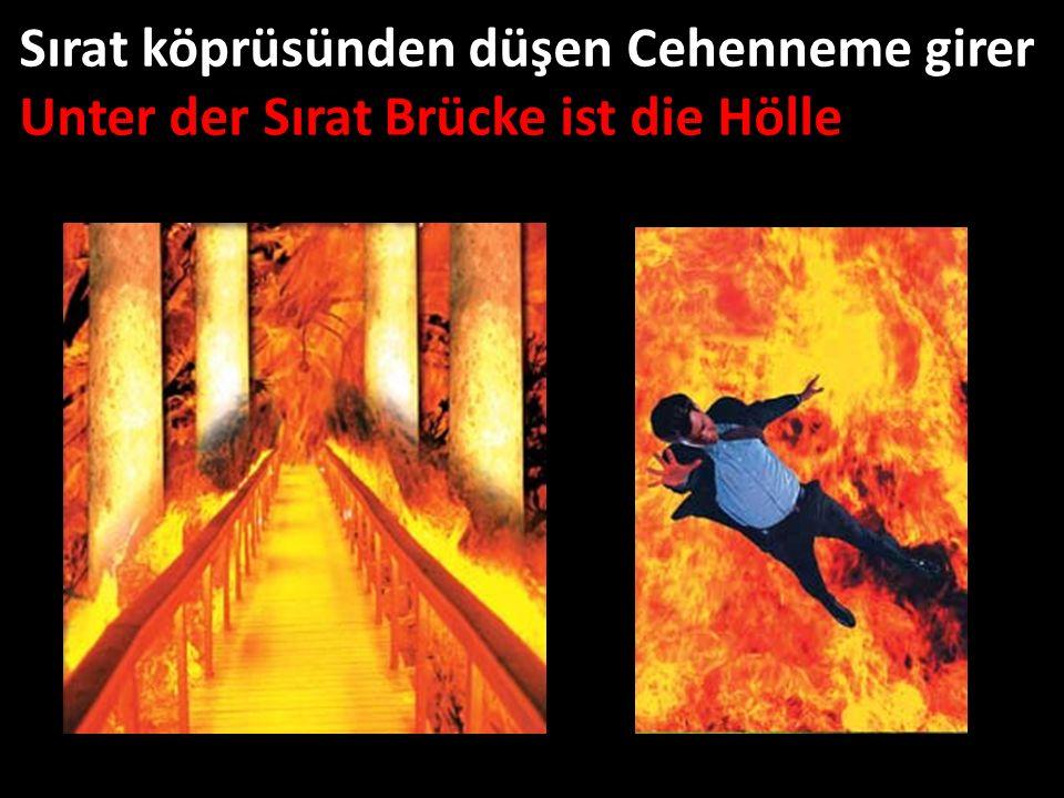 Sırat köprüsünden düşen Cehenneme girer Unter der Sırat Brücke ist die Hölle