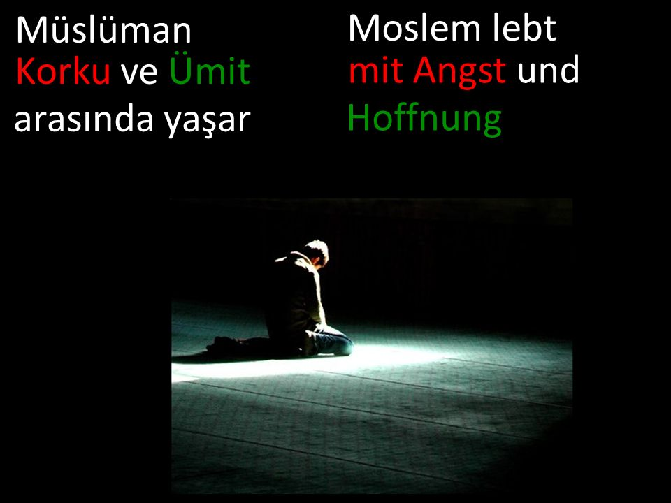 Müslüman Korku ve Ümit arasında yaşar Moslem lebt mit Angst und Hoffnung