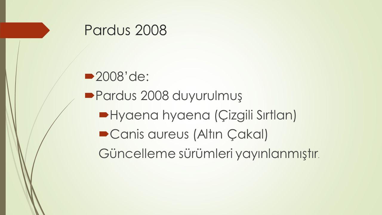 Pardus 2008  2008'de:  Pardus 2008 duyurulmuş  Hyaena hyaena (Çizgili Sırtlan)  Canis aureus (Altın Çakal) Güncelleme sürümleri yayınlanmıştır.