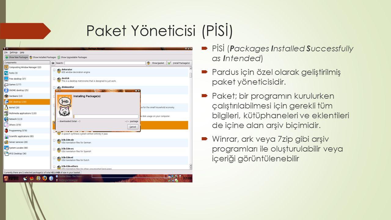 Paket Yöneticisi (PİSİ)  PİSİ ( P ackages I nstalled S uccessfully as I ntended)  Pardus için özel olarak geliştirilmiş paket yöneticisidir.