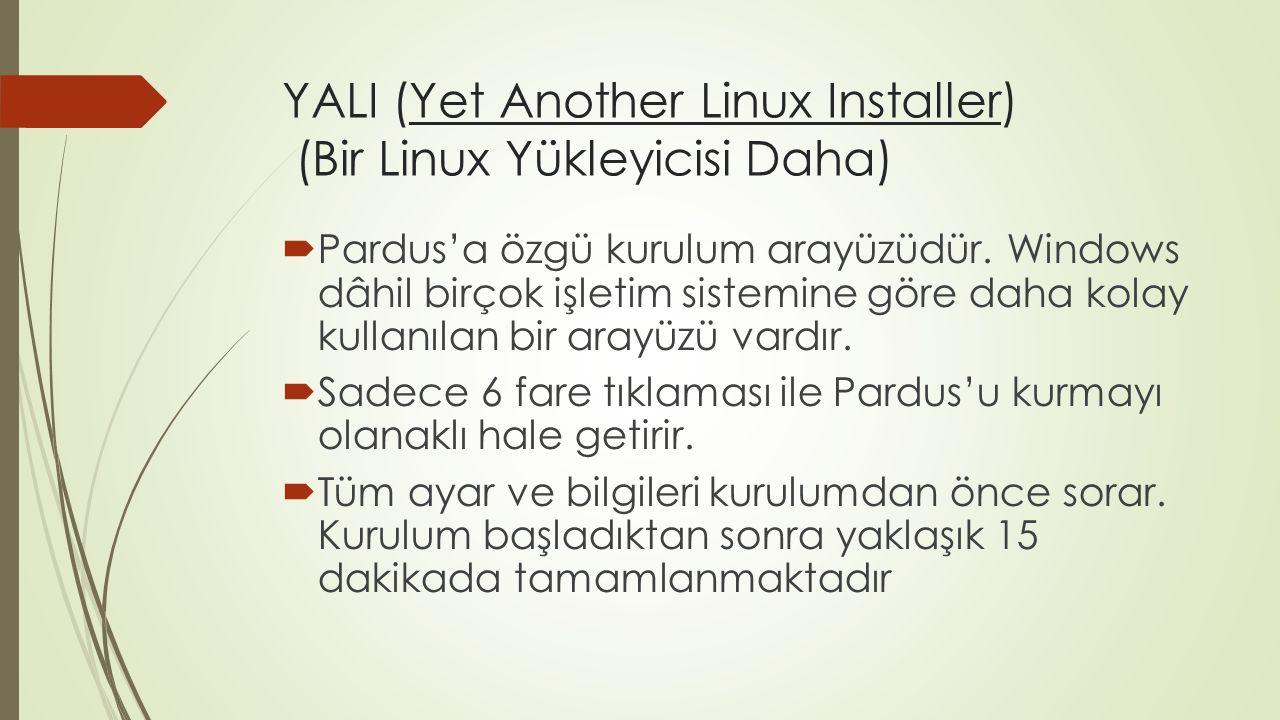 YALI (Yet Another Linux Installer) (Bir Linux Yükleyicisi Daha)  Pardus'a özgü kurulum arayüzüdür.