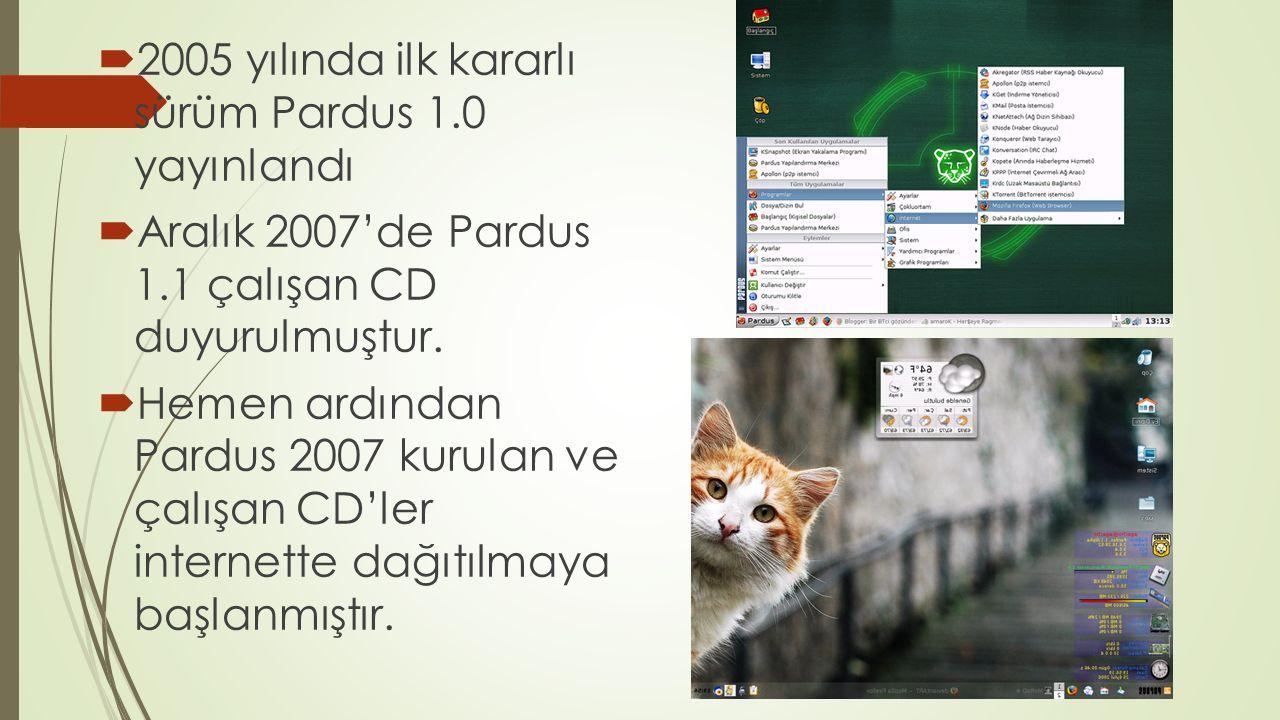  2005 yılında ilk kararlı sürüm Pardus 1.0 yayınlandı  Aralık 2007'de Pardus 1.1 çalışan CD duyurulmuştur.
