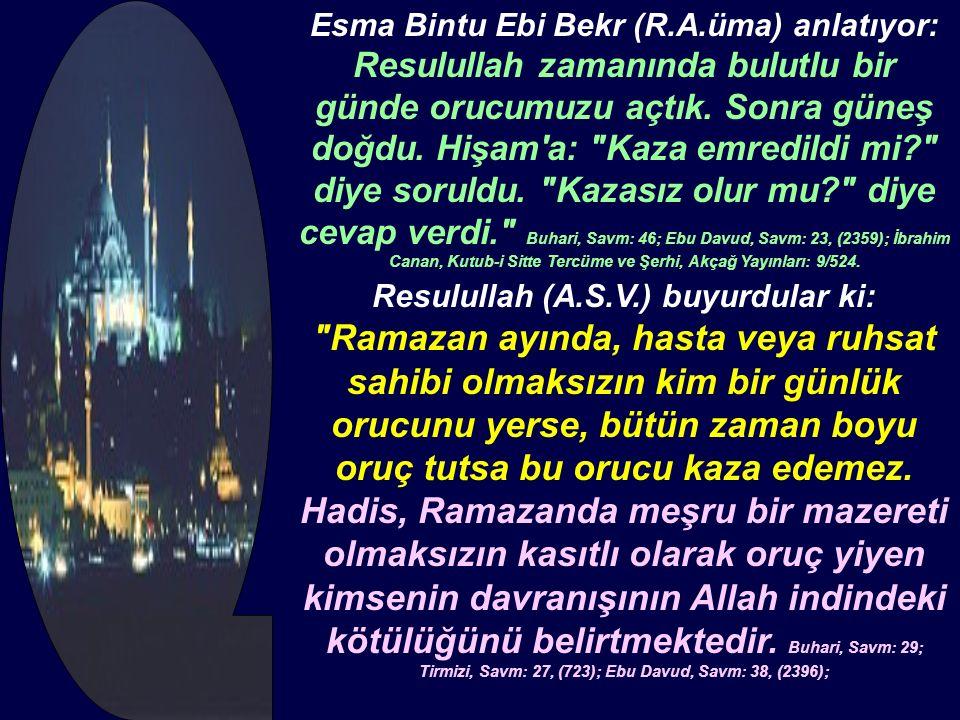 Esma Bintu Ebi Bekr (R.A.üma) anlatıyor: Resulullah zamanında bulutlu bir günde orucumuzu açtık. Sonra güneş doğdu. Hişam'a: