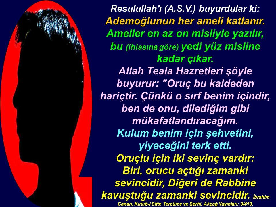 Resulullah ı (A.S.V.) buyurdular ki: Ademoğlunun her ameli katlanır.