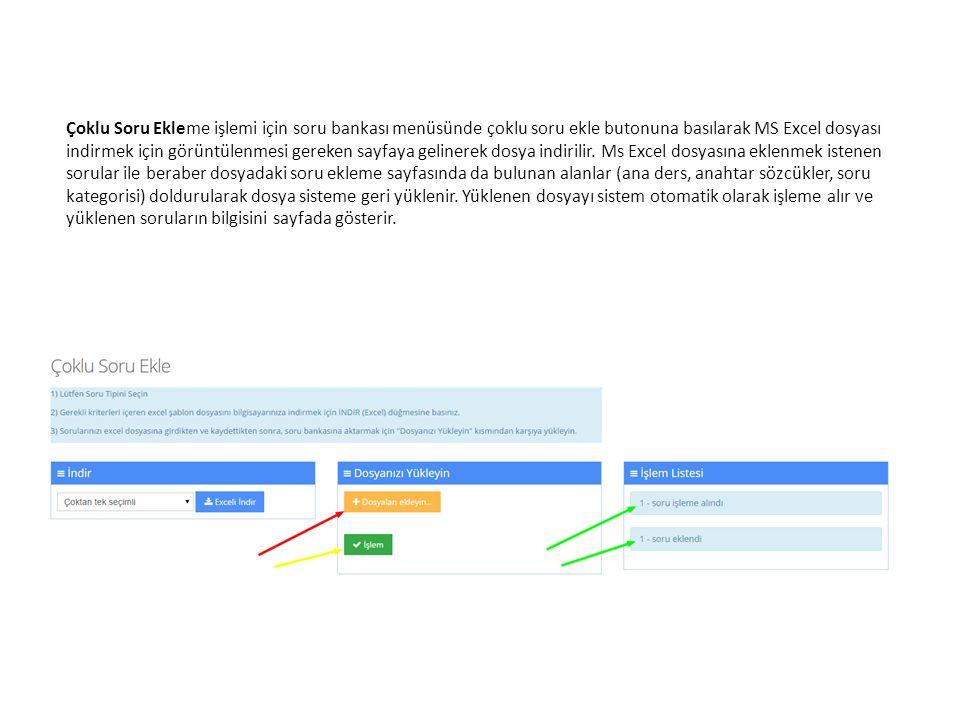 Çoklu Soru Ekleme işlemi için soru bankası menüsünde çoklu soru ekle butonuna basılarak MS Excel dosyası indirmek için görüntülenmesi gereken sayfaya gelinerek dosya indirilir.