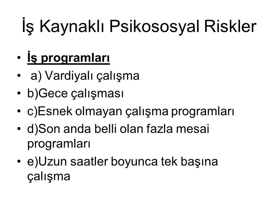 İş Kaynaklı Psikososyal Riskler İş programları a) Vardiyalı çalışma b)Gece çalışması c)Esnek olmayan çalışma programları d)Son anda belli olan fazla m