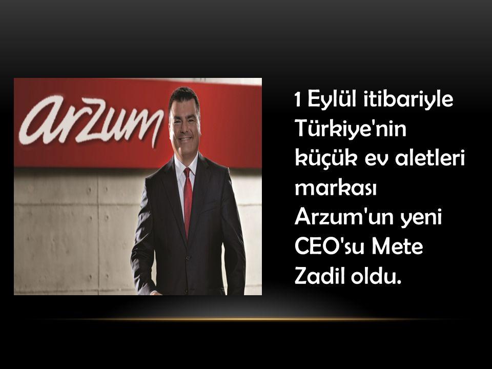 1 Eylül itibariyle Türkiye nin küçük ev aletleri markası Arzum un yeni CEO su Mete Zadil oldu.