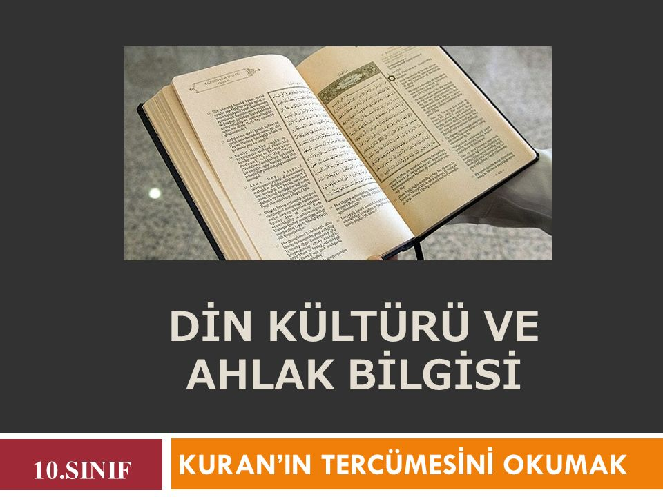 DİN KÜLTÜRÜ VE AHLAK BİLGİSİ KURAN'IN TERCÜMES İ N İ OKUMAK 10.SINIF