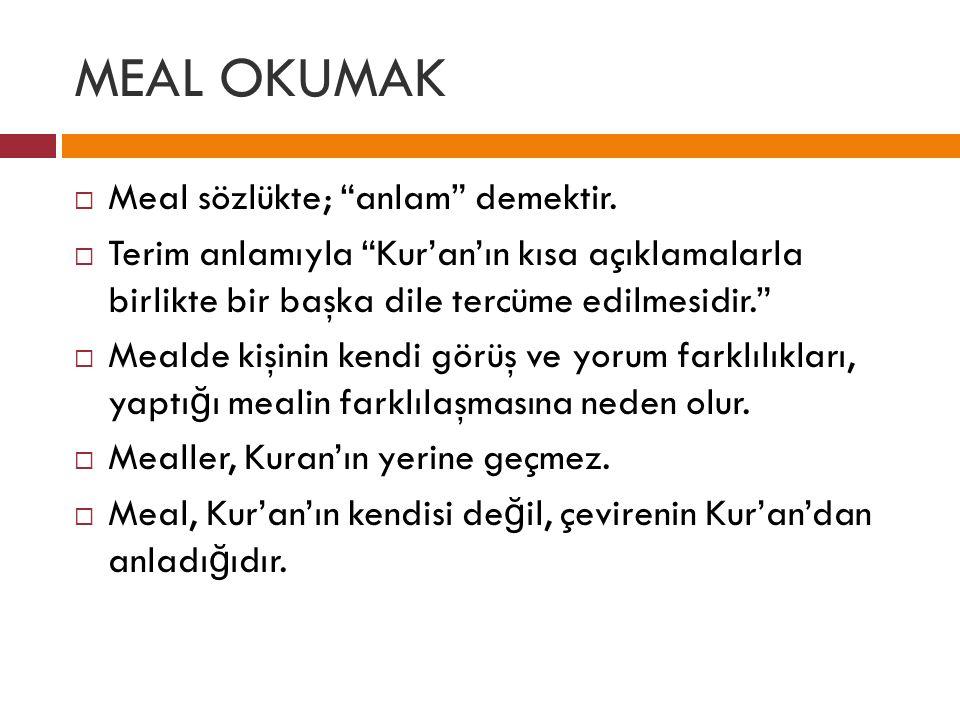 """MEAL OKUMAK  Meal sözlükte; """"anlam"""" demektir.  Terim anlamıyla """"Kur'an'ın kısa açıklamalarla birlikte bir başka dile tercüme edilmesidir.""""  Mealde"""