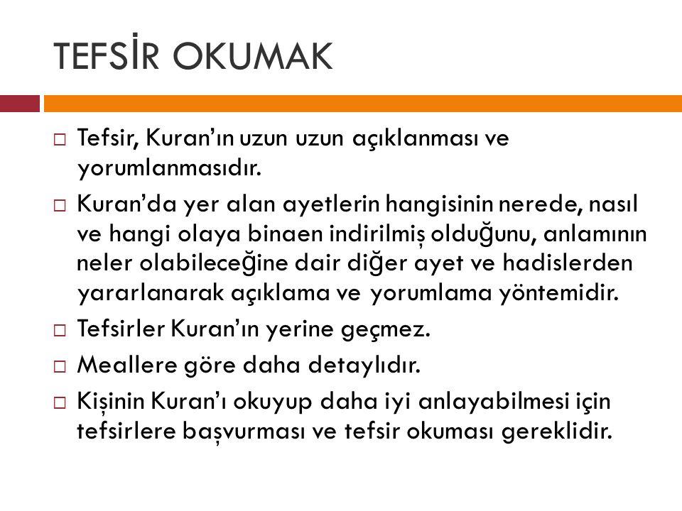 TEFS İ R OKUMAK  Tefsir, Kuran'ın uzun uzun açıklanması ve yorumlanmasıdır.  Kuran'da yer alan ayetlerin hangisinin nerede, nasıl ve hangi olaya bin