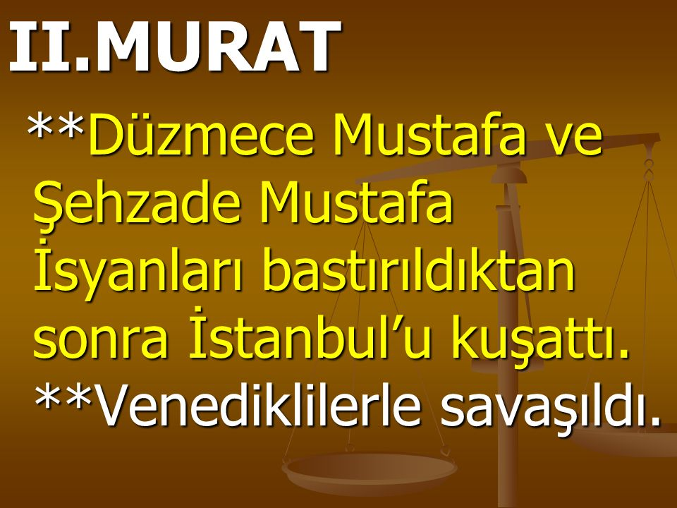 II.MURAT **Düzmece Mustafa ve Şehzade Mustafa İsyanları bastırıldıktan sonra İstanbul'u kuşattı.