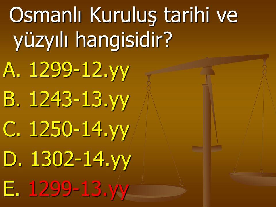 Osmanlı Kuruluş tarihi ve yüzyılı hangisidir. Osmanlı Kuruluş tarihi ve yüzyılı hangisidir.