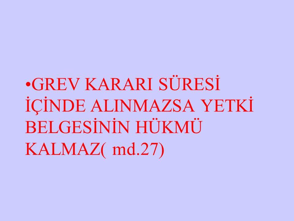 GREV KARARI SÜRESİ İÇİNDE ALINMAZSA YETKİ BELGESİNİN HÜKMÜ KALMAZ( md.27)