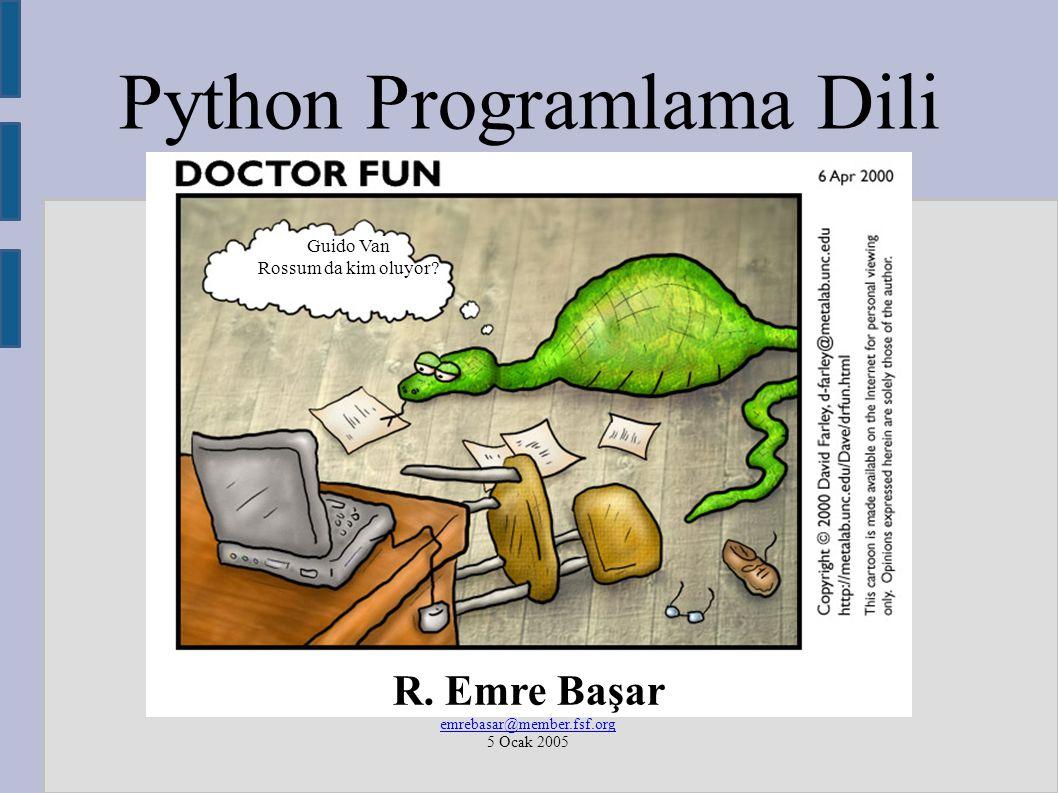 Python Programlama Dili R. Emre Başar emrebasar@member.fsf.org 5 Ocak 2005 Guido Van Rossum da kim oluyor?