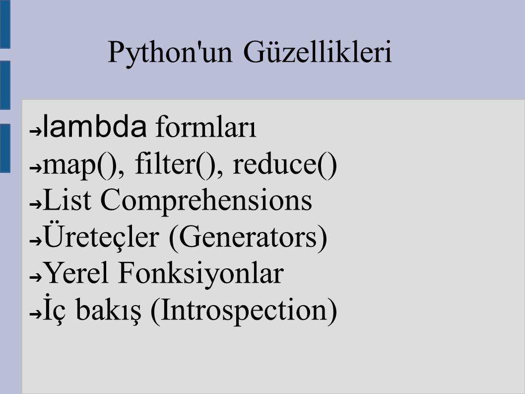 Python'un Güzellikleri ➔ lambda formları ➔ map(), filter(), reduce() ➔ List Comprehensions ➔ Üreteçler (Generators) ➔ Yerel Fonksiyonlar ➔ İç bakış (I