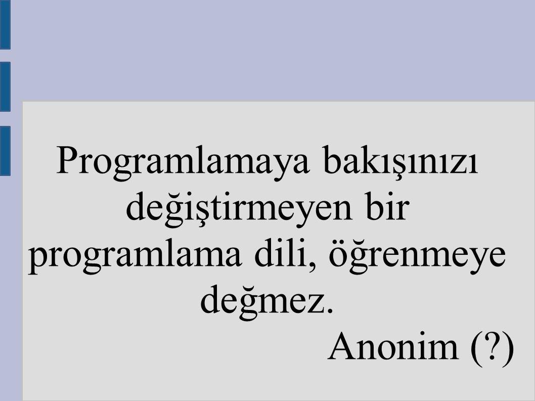 Programlamaya bakışınızı değiştirmeyen bir programlama dili, öğrenmeye değmez. Anonim (?)
