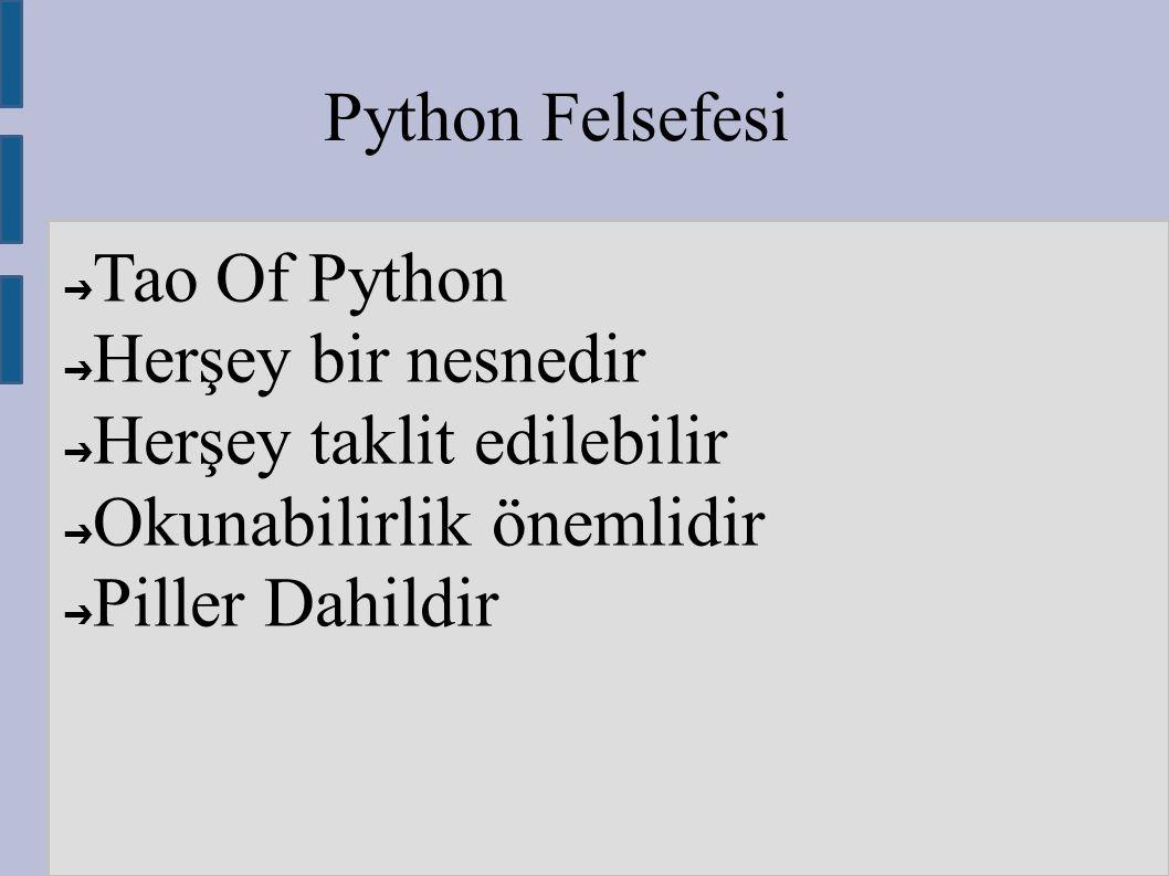 Python Felsefesi ➔ Tao Of Python ➔ Herşey bir nesnedir ➔ Herşey taklit edilebilir ➔ Okunabilirlik önemlidir ➔ Piller Dahildir
