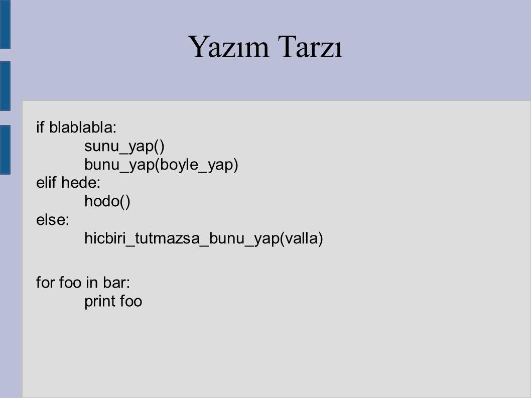 Yazım Tarzı if blablabla: sunu_yap() bunu_yap(boyle_yap) elif hede: hodo() else: hicbiri_tutmazsa_bunu_yap(valla) for foo in bar: print foo