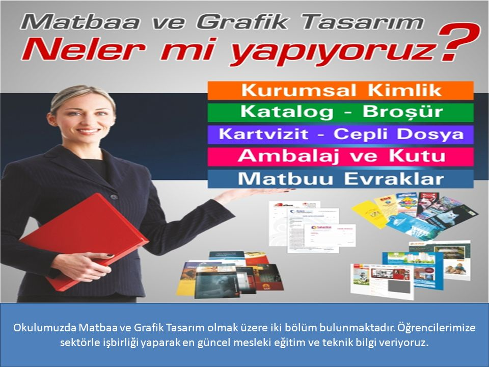 Okulumuzda Matbaa ve Grafik Tasarım olmak üzere iki bölüm bulunmaktadır.