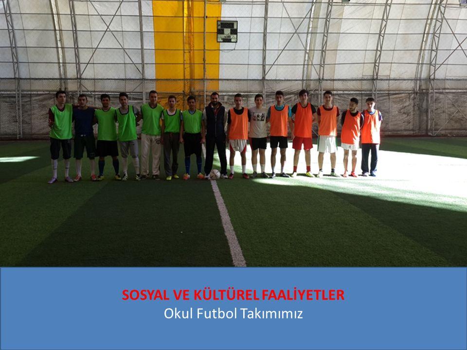 SOSYAL VE KÜLTÜREL FAALİYETLER Okul Futbol Takımımız