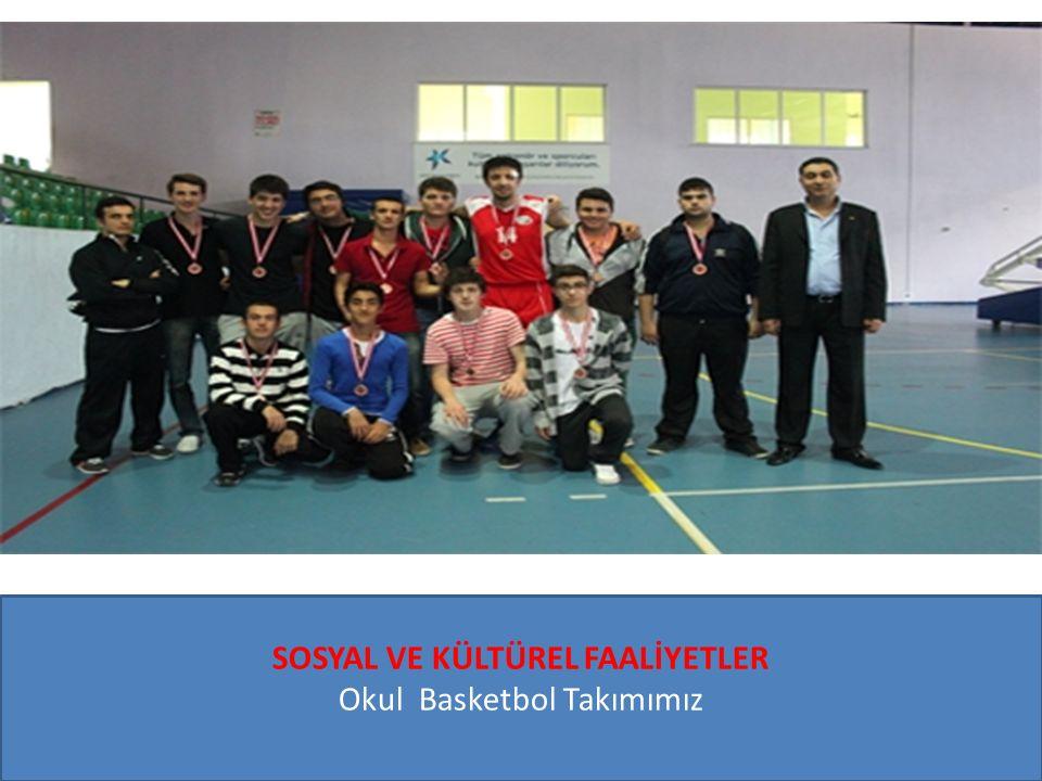 SOSYAL VE KÜLTÜREL FAALİYETLER Okul Basketbol Takımımız