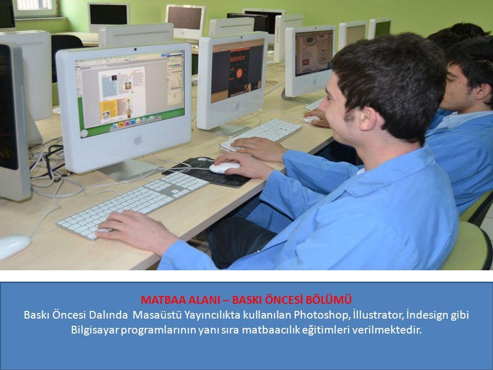 MATBAA ALANI – BASKI ÖNCESİ BÖLÜMÜ Baskı Öncesi Dalında Masaüstü Yayıncılıkta kullanılan Photoshop, İllustrator, İndesign gibi Bilgisayar programlarının yanı sıra matbaacılık eğitimleri verilmektedir.